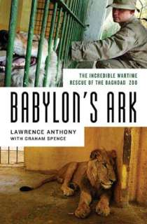 Babylons Ark The Incredible Lawrence Anthony