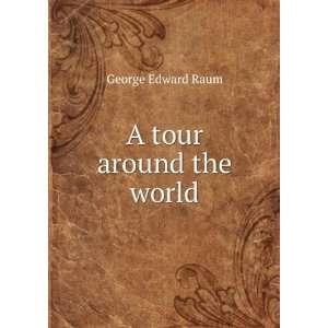 A tour around the world: George Edward Raum: Books