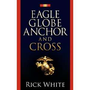 Eagle Globe Anchor and Cross (9781602660496): Rick White