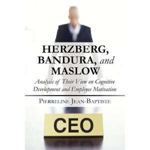 Herzberg, Bandura, and Maslow: Analysis of Their View on