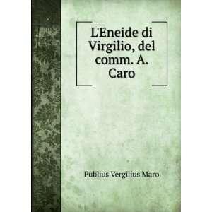 Eneide di Virgilio, del comm. A. Caro Publius Vergilius Maro Books