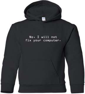 NO, I WILL NOT FIX YOUR COMPUTER Hooded Sweatshirt FUNNY Hoodie GEEK