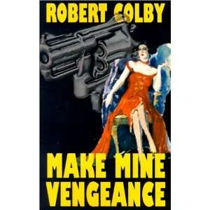 Make Mine Vengeance (9781587152740): Colby, Robert: Books