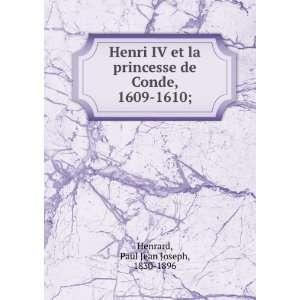 Henri IV et la princesse de CondÌe, 1609 1610;: Paul Jean