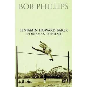 Benjamin Howard Baker (9781780910086): Bob Phillips: Books