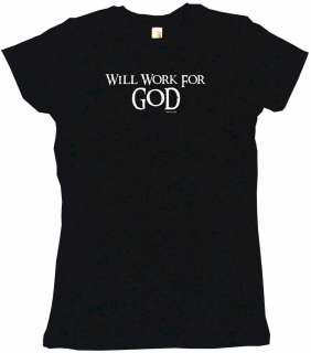 Will Work for God Womens Tee Shirt Pick Size & Color