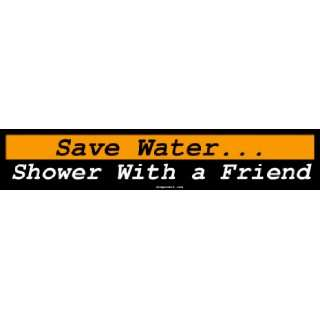 : Save Water Shower With a Friend Large Bumper Sticker: Automotive