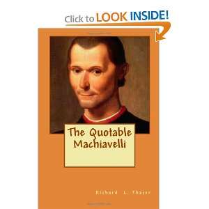 The Quotable Machiavelli (9781466309005) Richard L. Thayer Books