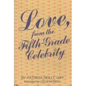 Love, From the Fifth Grade Celebrity: Patricia Reilly Giff: Books