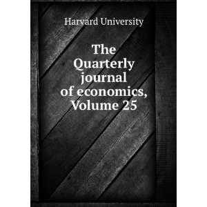 Quarterly journal of economics, Volume 25 Harvard University Books