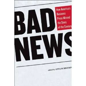 Bad News How Americas Business Press Missed the Story of