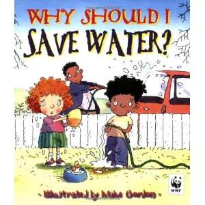 Why Should I Save Water? (9780750236898): Mike Gordon