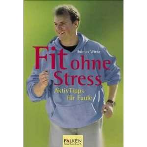 Stress. AktivTipps für Faule. (9783635606274): Thomas Wieke: Books