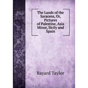 Pictures of Palestine, Asia Minor, Sicily and Spain Bayard Taylor
