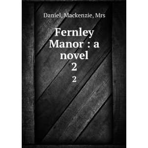 Fernley Manor  a novel. 2 Mackenzie, Mrs Daniel Books
