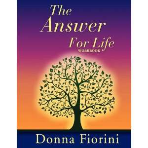 : The Answer For Life Workbook (9781935018469): Donna Fiorini: Books