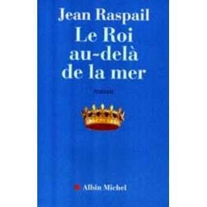 Roi Au Dela de La Mer (Le) (Romans, Nouvelles, Recits