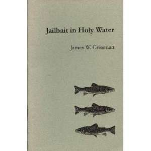 Jailbait in holy water (9780944754603) James W Crissman