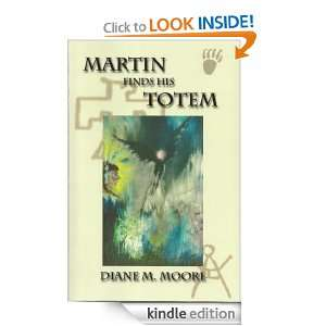 Martin Finds His Totem: Diane Marquart Moore:  Kindle Store