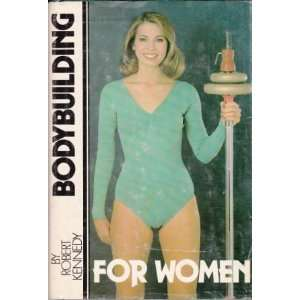 Bodybuilding for women (9780875231945): Robert Kennedy