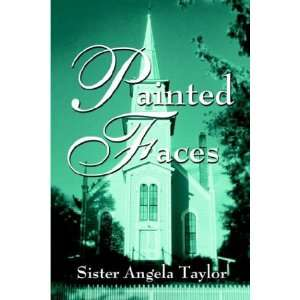 Painted Faces  (9781413714364): Sister Angela Taylor: Books