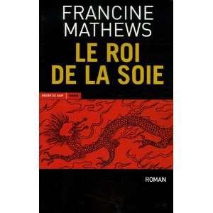 Le Roi de la soie (French Edition) (9782848600222) Books
