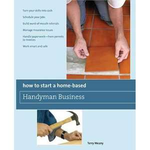How to Start a Home Based Handyman Business, Meany, Terry