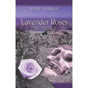 Lavender Roses: The Legacy (9781413793031): Mary Frances