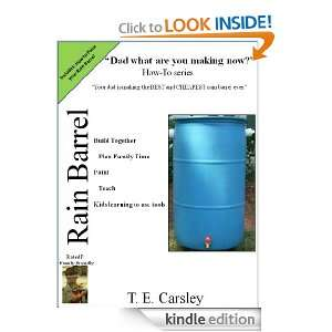 Dad what are you making now: Rain Barrel Edition: Tom E. Carsley