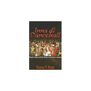 Donna P. Hope: Inna di Dancehall: Popular Culture and the Politics of