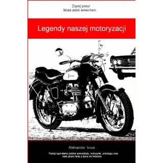 Legendy naszej motoryzacji (Polish Edition) by Aleksander Sowa (Apr 13