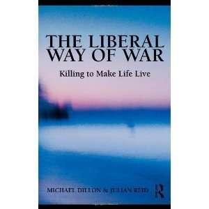 The Liberal Way of War Killing to Make Life Live (Global