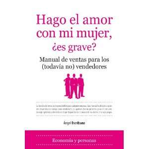  HAGO EL AMOR CON MI MUJER ES GRAVE (9788496710719): Angel 