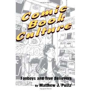 Comic Book Culture Fanboys and True Believers (Studies in