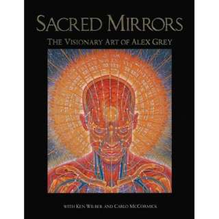 Sacred Mirrors The Visionary Art of Alex Grey, Grey