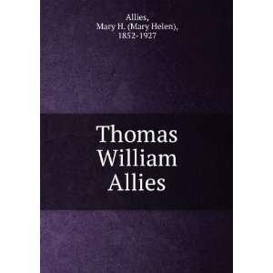 Thomas William Allies: Mary H. (Mary Helen), 1852 1927