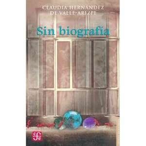 Sin Biografia, Hernandez De Valle Arizpe, Claudia Libros en Espanol
