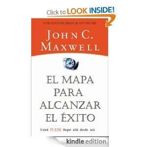 El Mapa Para Alcanzar El Éxito (Spanish Edition): John C. Maxwell